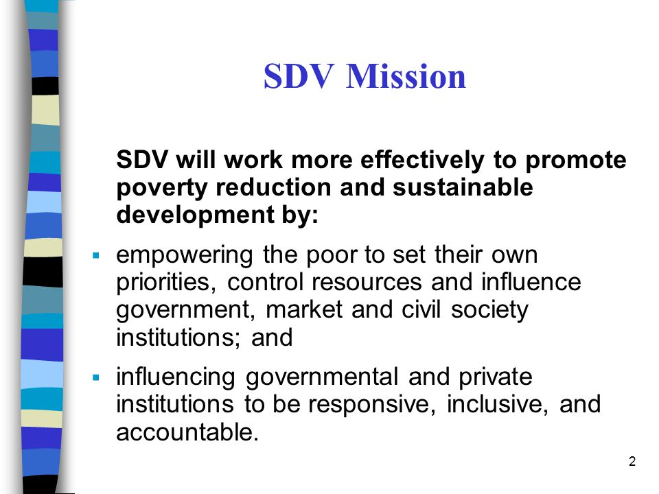SDV Mission SDV will work more effectively to promote poverty reduction and sustainable development by: