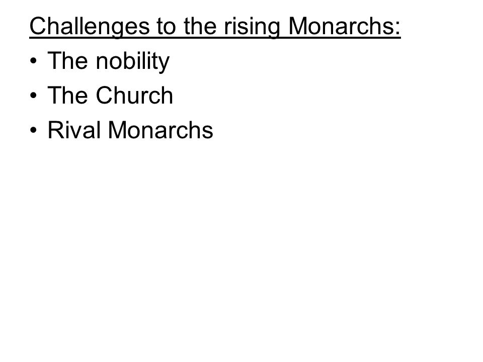 Challenges to the rising Monarchs: