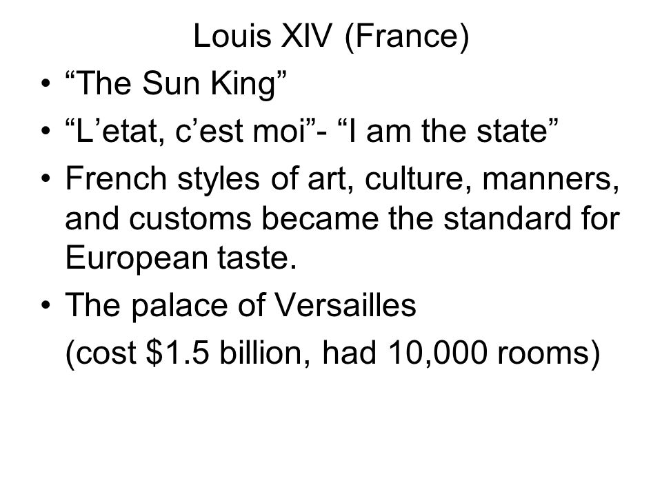 Louis XIV (France) The Sun King L'etat, c'est moi - I am the state
