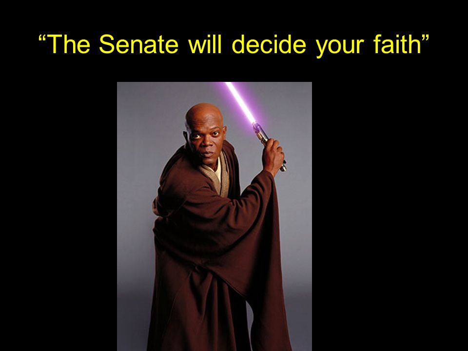 The Senate will decide your faith