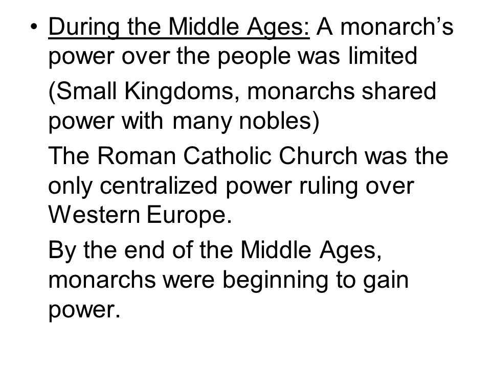 During the Middle Ages: A monarch's power over the people was limited