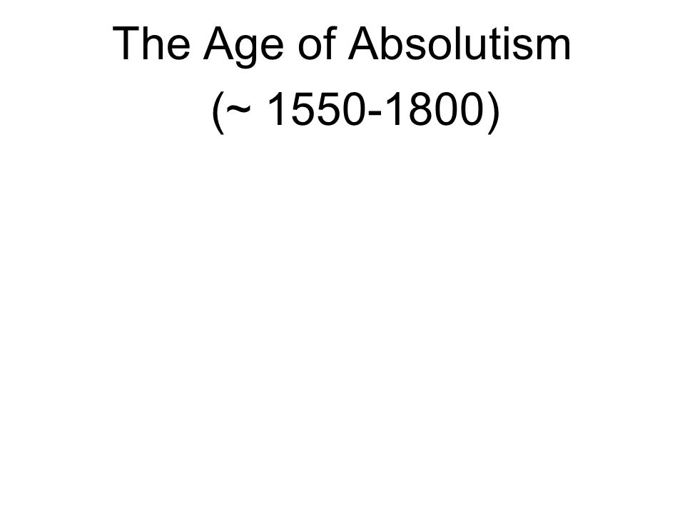 The Age of Absolutism (~ 1550-1800)