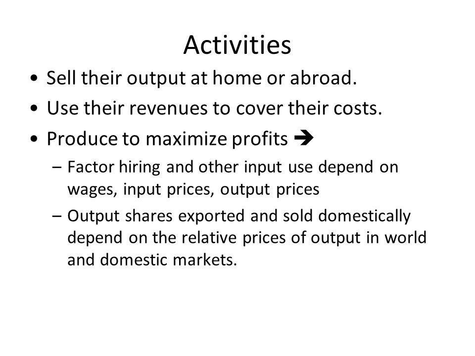 Activities Sell their output at home or abroad.