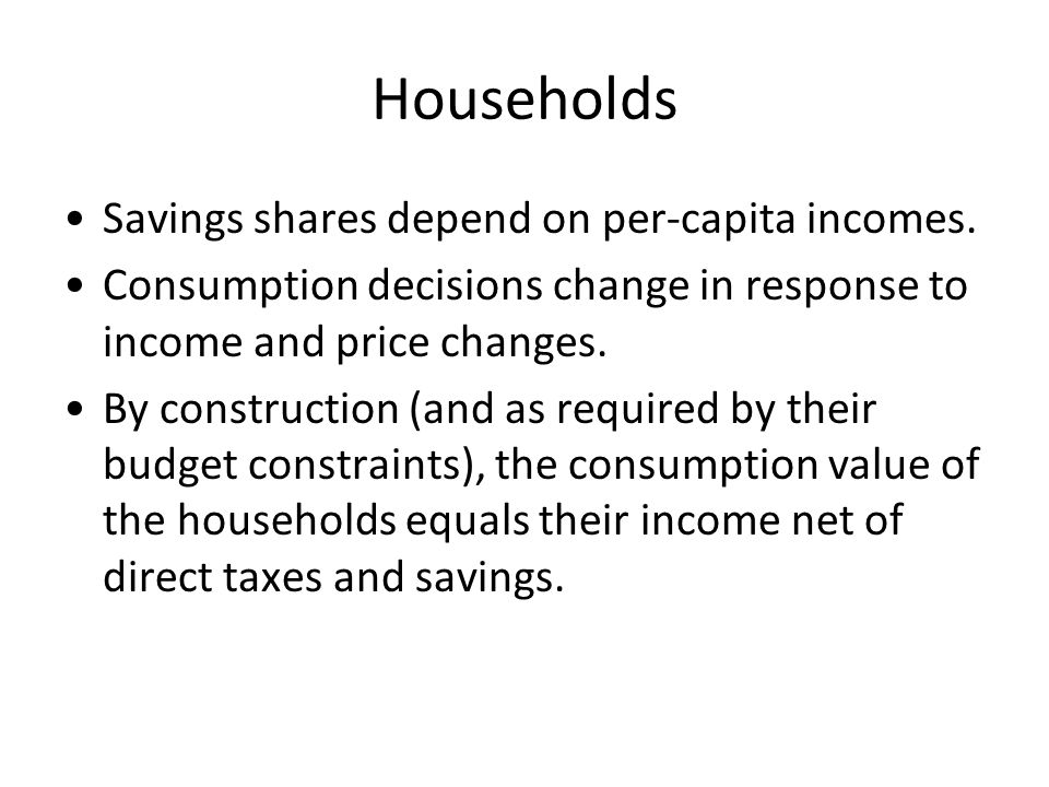 Households Savings shares depend on per-capita incomes.