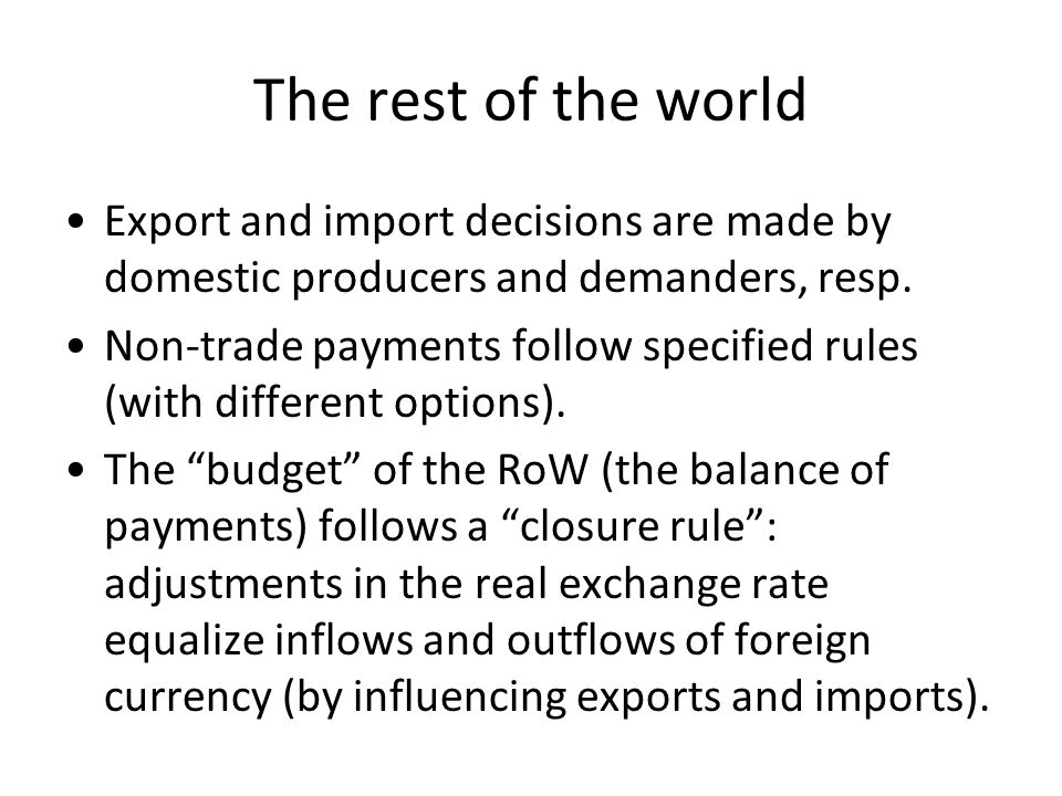 The rest of the world Export and import decisions are made by domestic producers and demanders, resp.