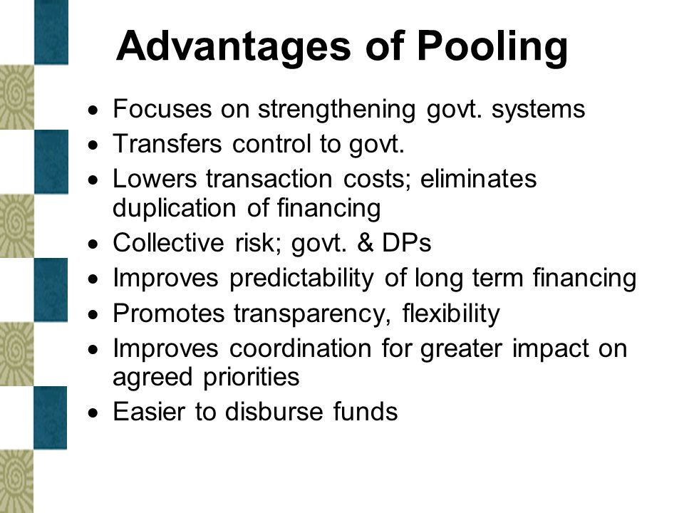 Advantages of Pooling Focuses on strengthening govt. systems
