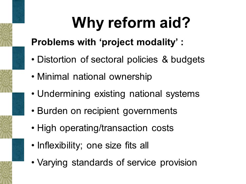 Why reform aid Problems with 'project modality' :