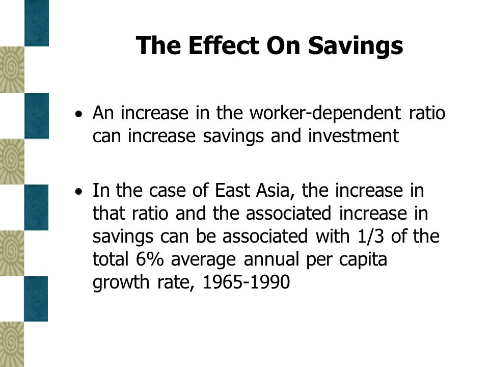The Effect On Savings An increase in the worker-dependent ratio can increase savings and investment.