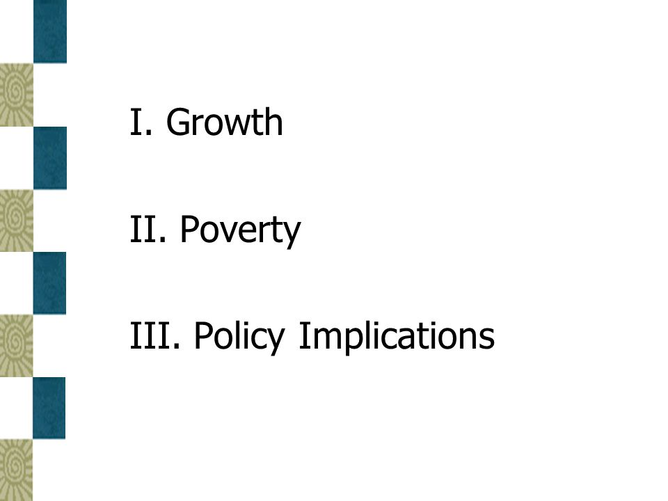 I. Growth II. Poverty III. Policy Implications