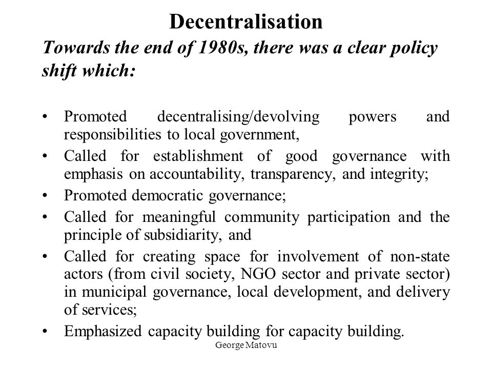 Decentralisation Towards the end of 1980s, there was a clear policy
