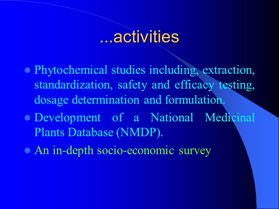 ...activities Phytochemical studies including, extraction, standardization, safety and efficacy testing, dosage determination and formulation.