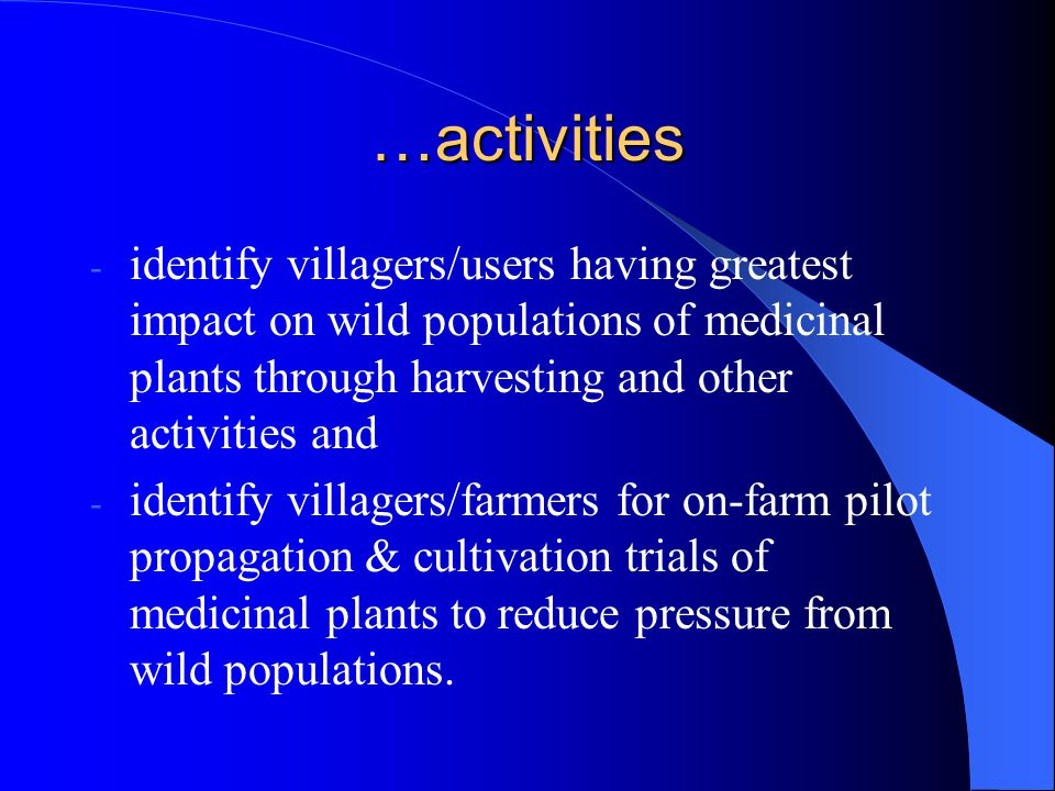 …activities identify villagers/users having greatest impact on wild populations of medicinal plants through harvesting and other activities and.
