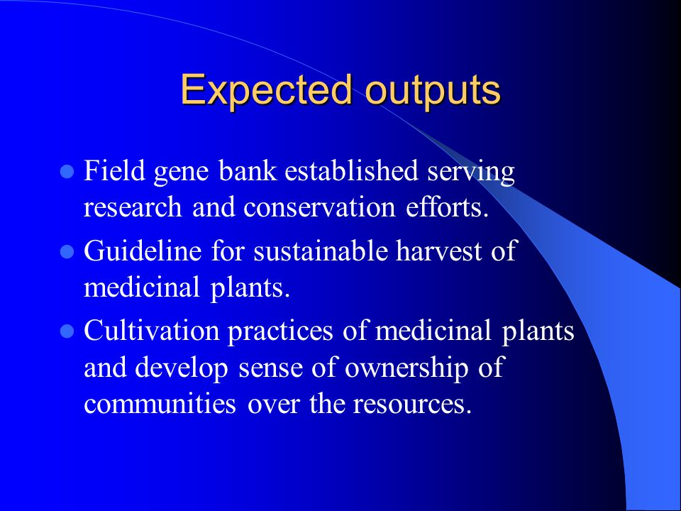 Expected outputs Field gene bank established serving research and conservation efforts. Guideline for sustainable harvest of medicinal plants.