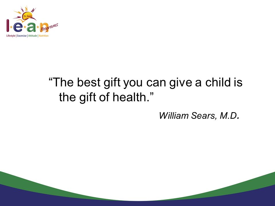 The best gift you can give a child is the gift of health.