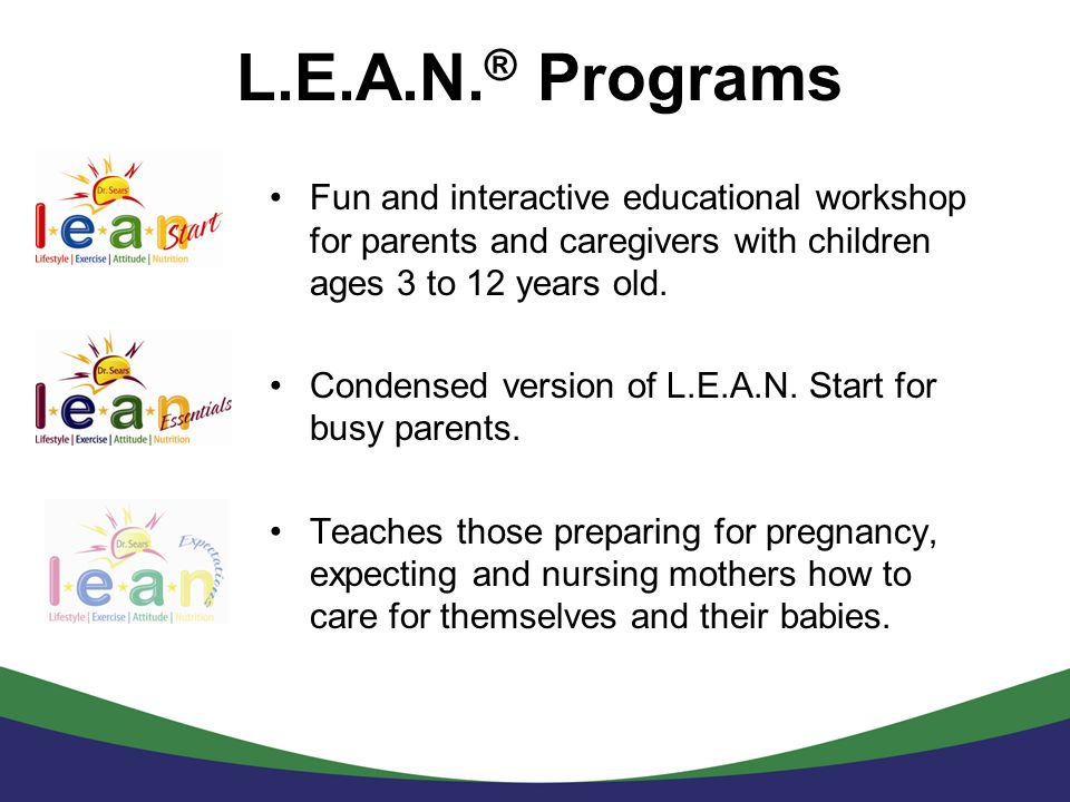 L.E.A.N.® Programs Fun and interactive educational workshop for parents and caregivers with children ages 3 to 12 years old.