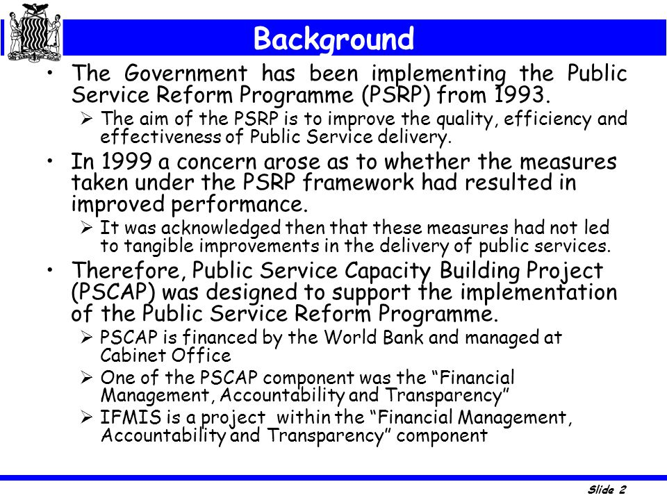Background The Government has been implementing the Public Service Reform Programme (PSRP) from 1993.