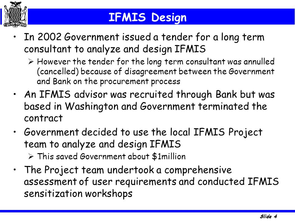 IFMIS Design In 2002 Government issued a tender for a long term consultant to analyze and design IFMIS.