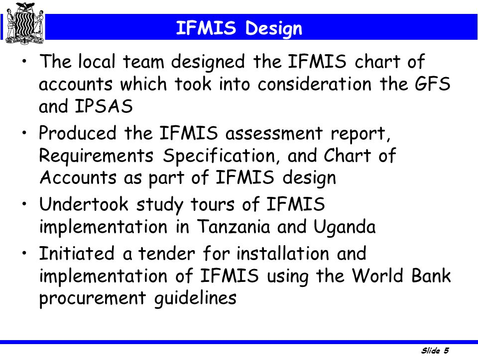 IFMIS Design The local team designed the IFMIS chart of accounts which took into consideration the GFS and IPSAS.