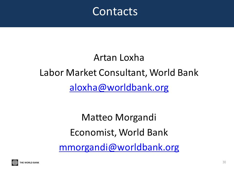 Contacts Artan Loxha Labor Market Consultant, World Bank aloxha@worldbank.org Matteo Morgandi Economist, World Bank mmorgandi@worldbank.org
