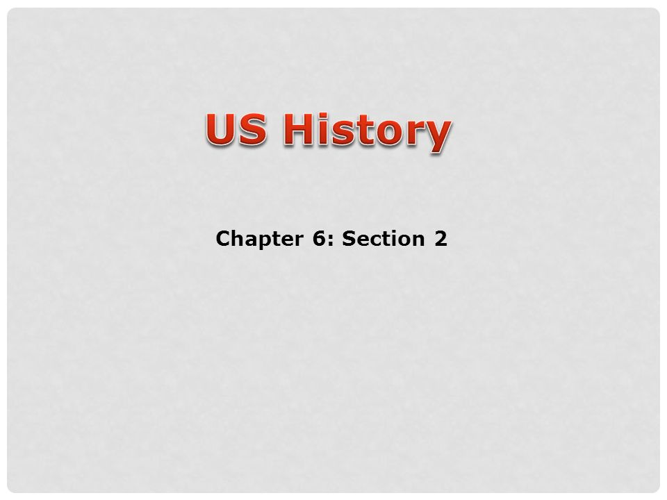 US History Chapter 6: Section 2