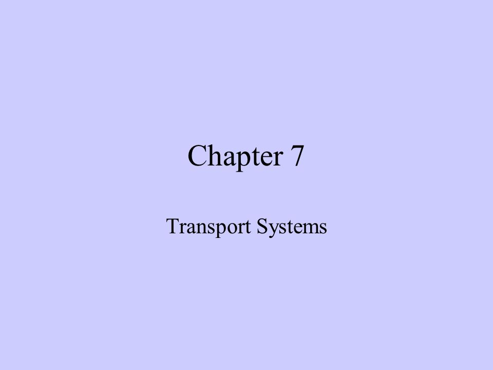 Chapter 7 Transport Systems