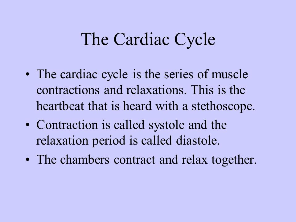 The Cardiac CycleThe cardiac cycle is the series of muscle contractions and relaxations. This is the heartbeat that is heard with a stethoscope.