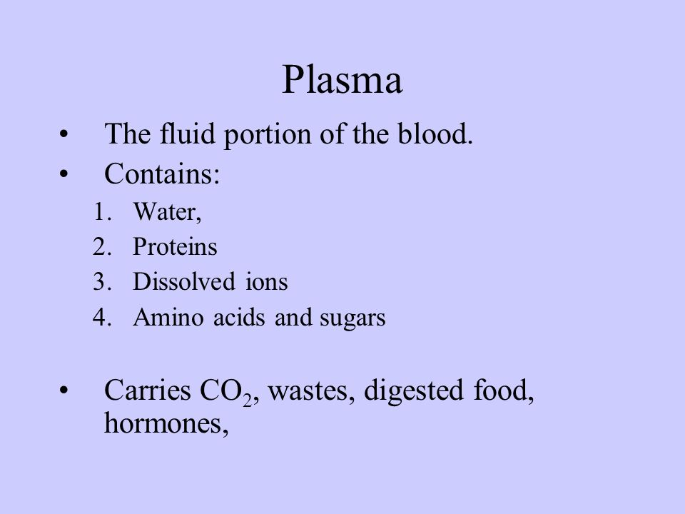 Plasma The fluid portion of the blood. Contains: