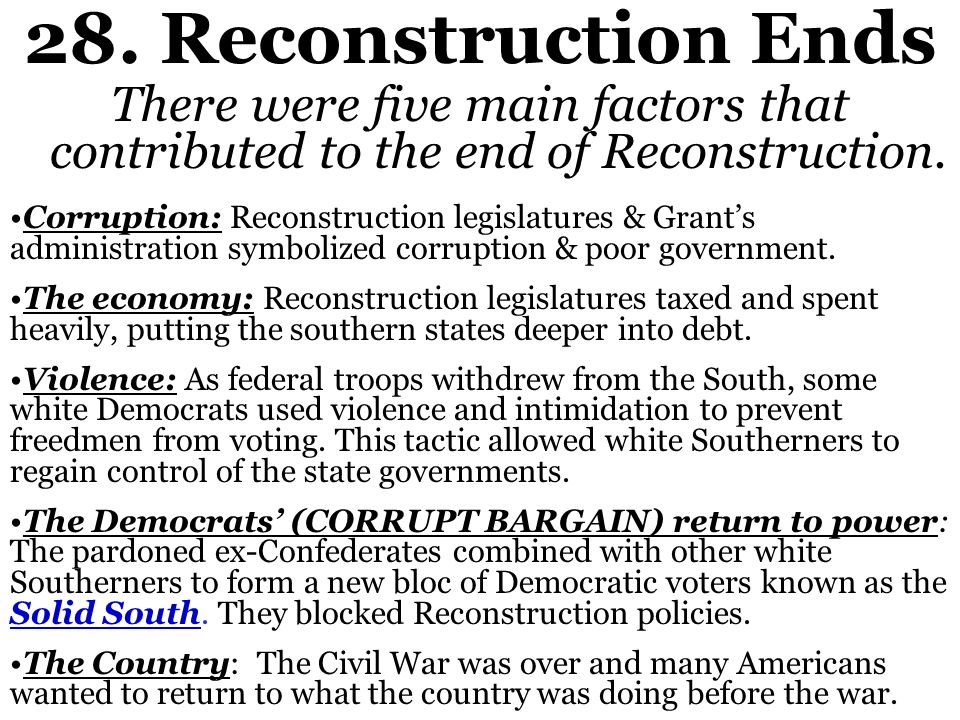 28. Reconstruction Ends There were five main factors that contributed to the end of Reconstruction.