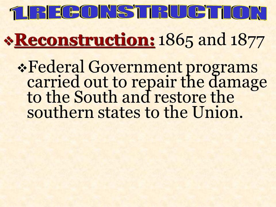 1. R E C O N S T R U C T I O N Reconstruction: 1865 and 1877.