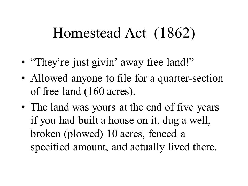 Homestead Act (1862) They're just givin' away free land!