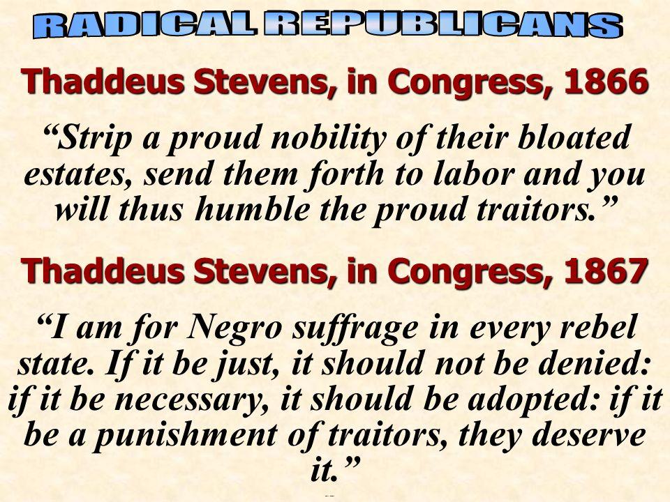 RADICAL REPUBLICANS Thaddeus Stevens, in Congress, 1866.