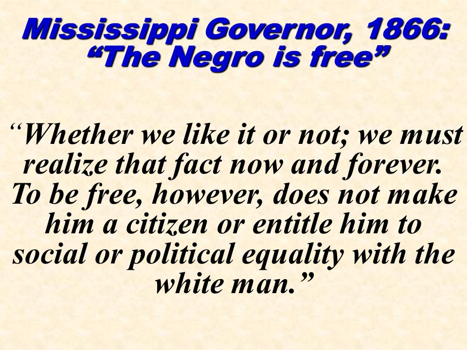 Mississippi Governor, 1866: The Negro is free