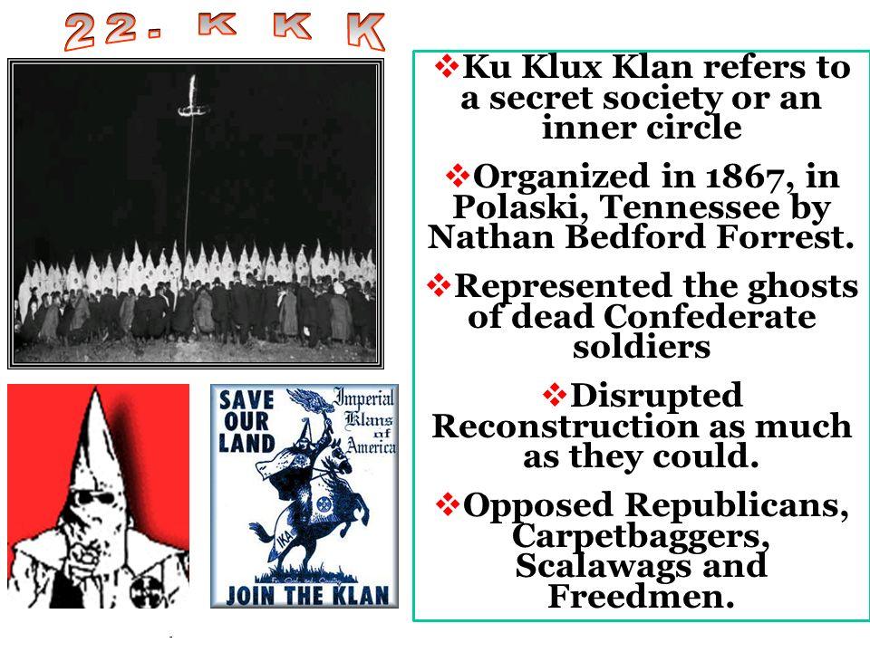 22. K K K Ku Klux Klan refers to a secret society or an inner circle