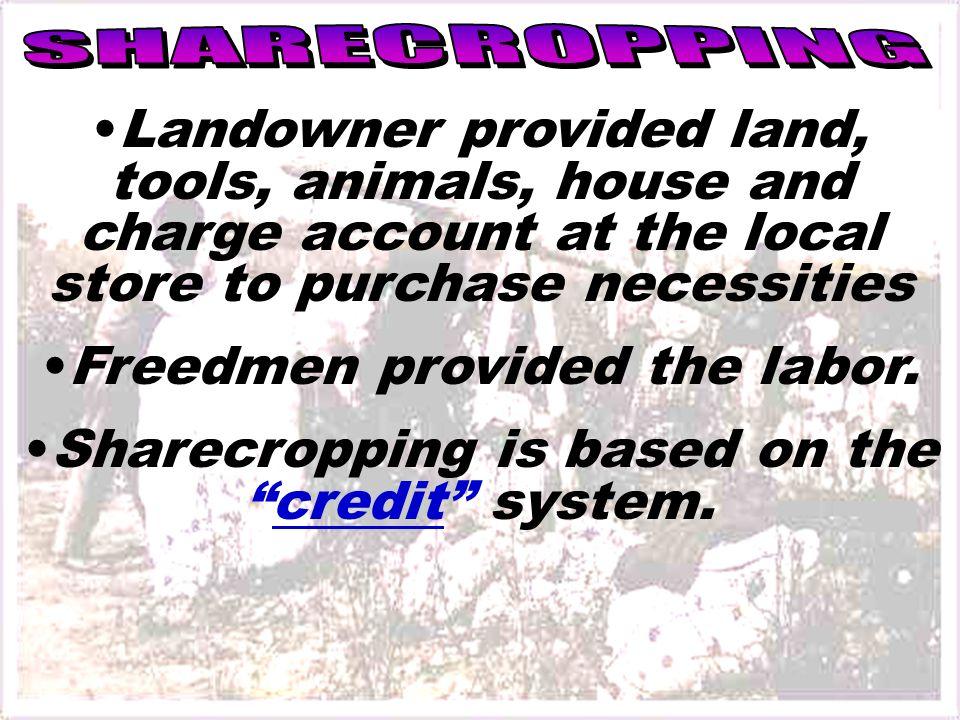 Freedmen provided the labor.