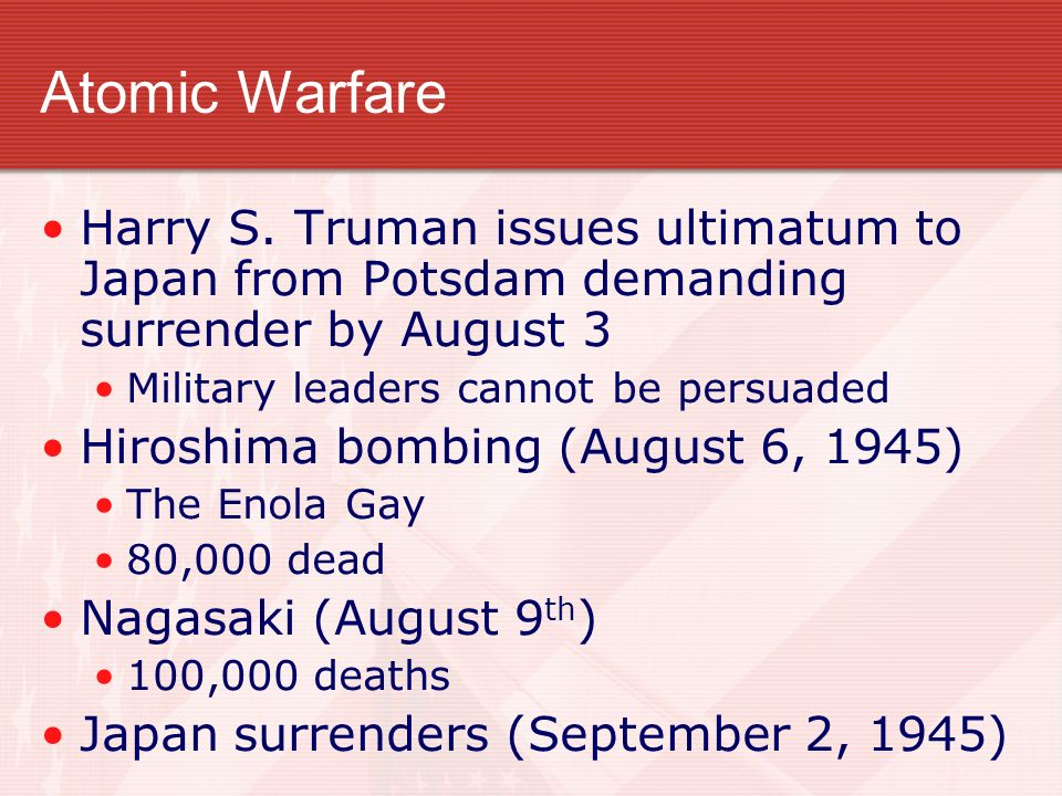 Atomic Warfare Harry S. Truman issues ultimatum to Japan from Potsdam demanding surrender by August 3.