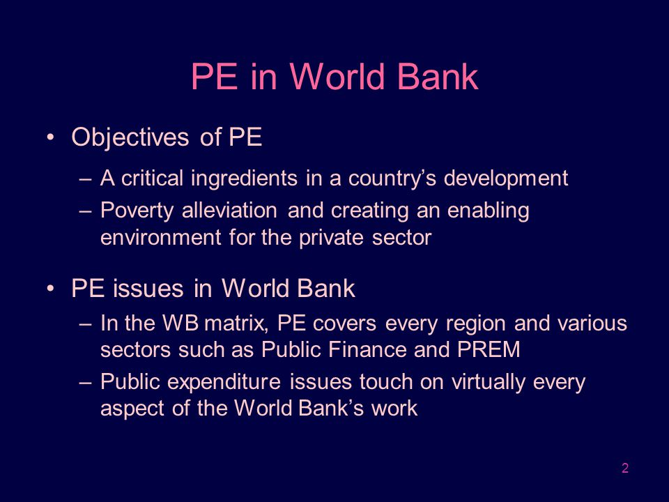 PE in World Bank Objectives of PE PE issues in World Bank