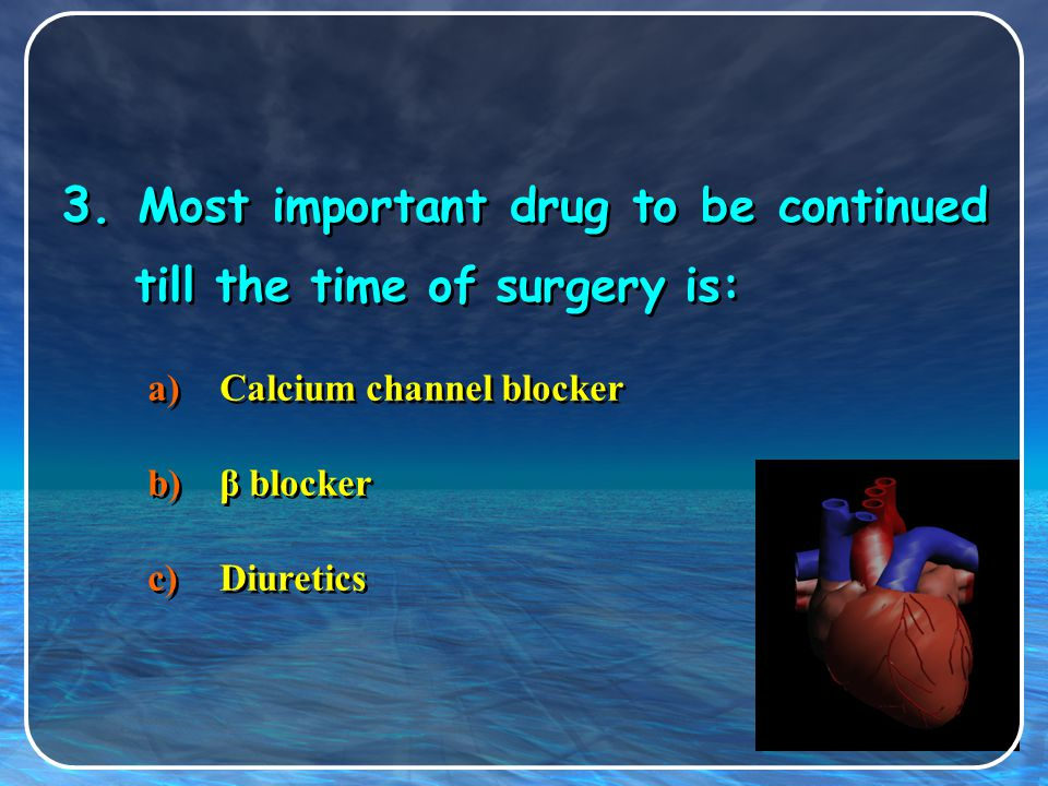 3. Most important drug to be continued till the time of surgery is: