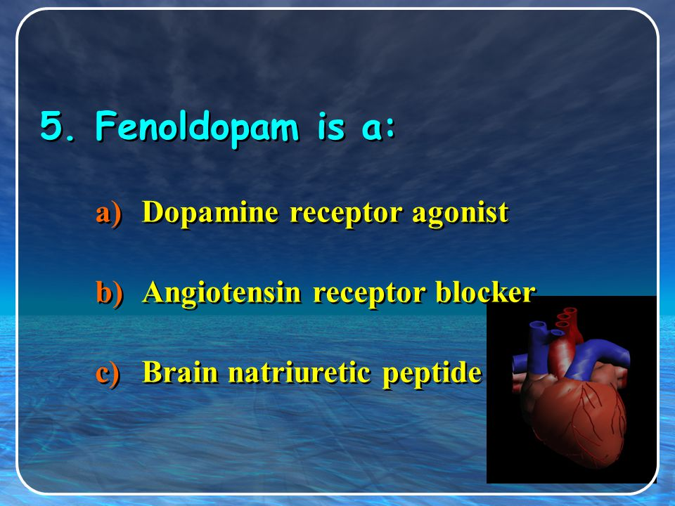 5. Fenoldopam is a: Dopamine receptor agonist