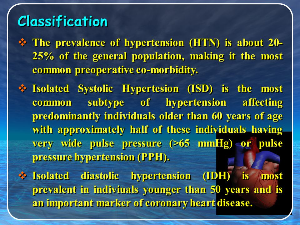 Classification The prevalence of hypertension (HTN) is about 20-25% of the general population, making it the most common preoperative co-morbidity.