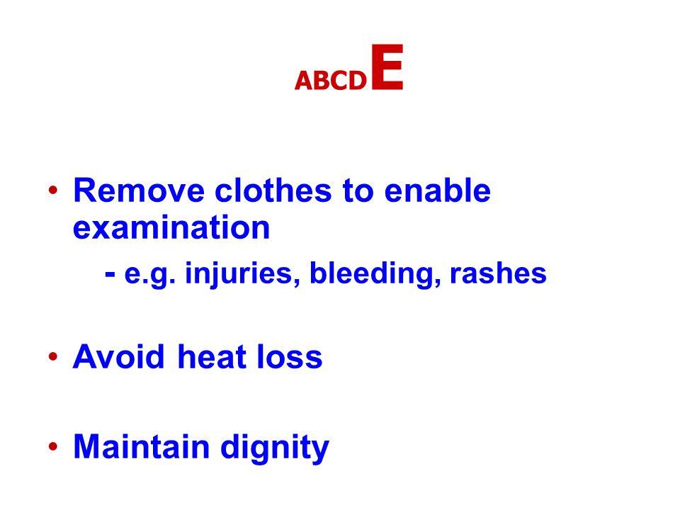 Remove clothes to enable examination - e.g. injuries, bleeding, rashes