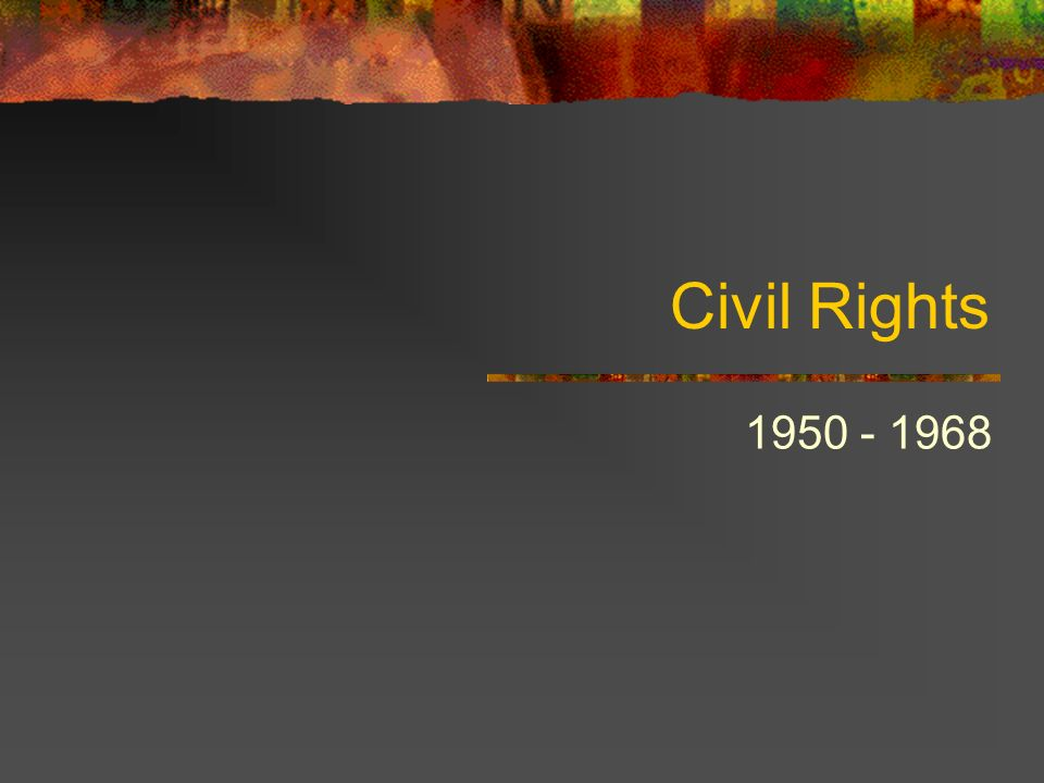 Civil Rights 1950 - 1968