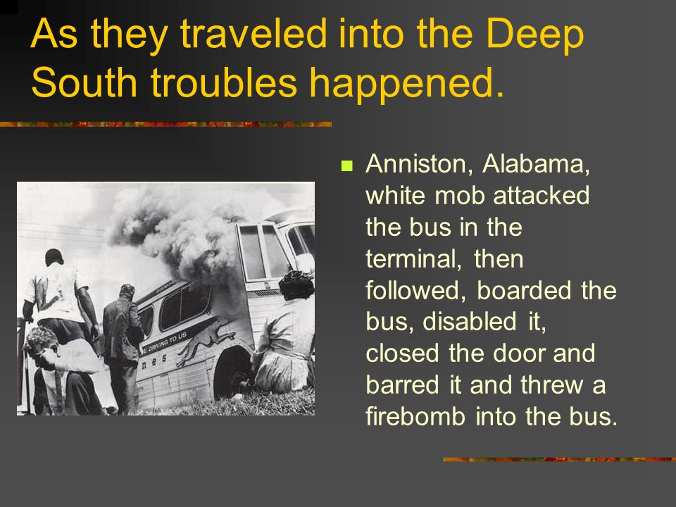 As they traveled into the Deep South troubles happened.