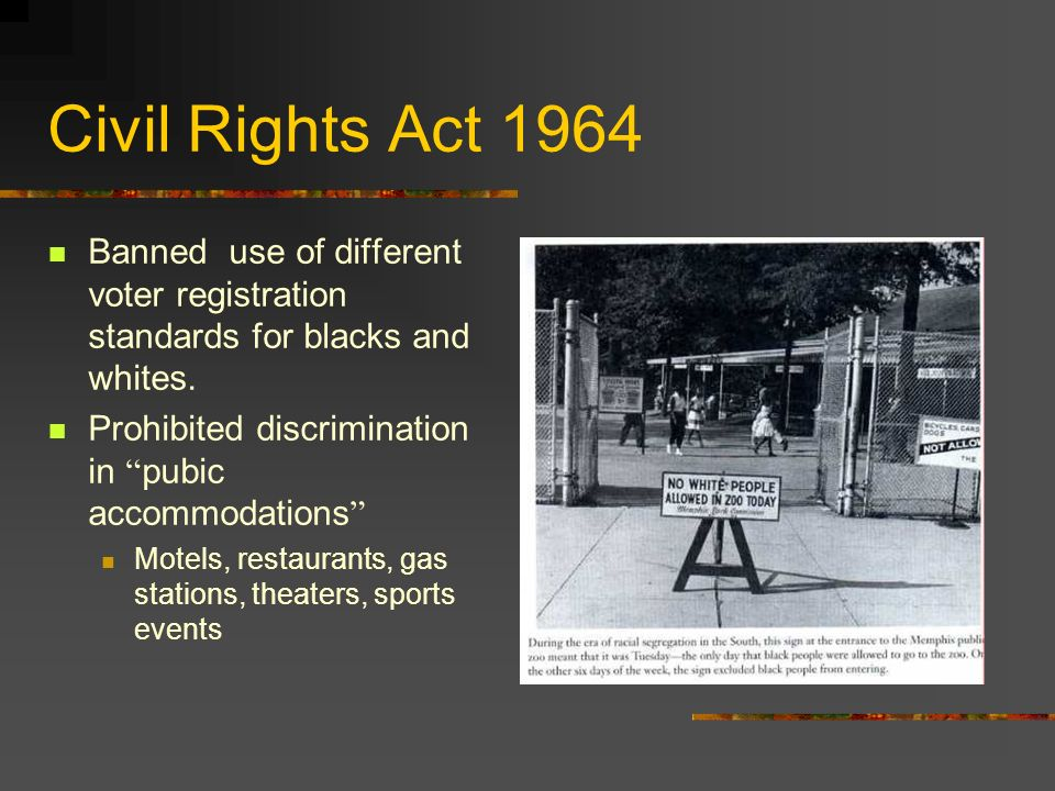 Civil Rights Act 1964 Banned use of different voter registration standards for blacks and whites.