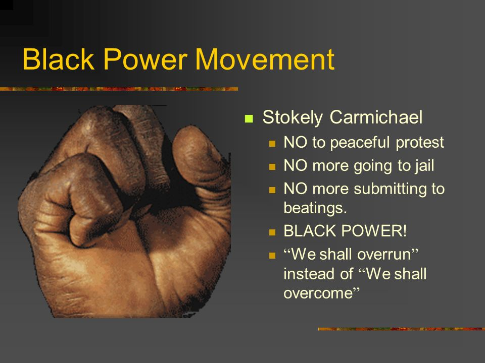 Black Power Movement Stokely Carmichael NO to peaceful protest