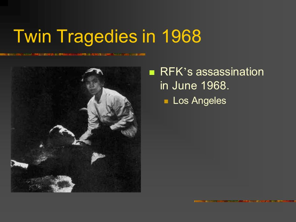 Twin Tragedies in 1968 RFK's assassination in June 1968. Los Angeles