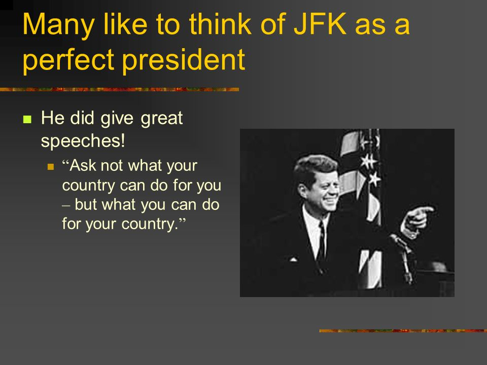 Many like to think of JFK as a perfect president