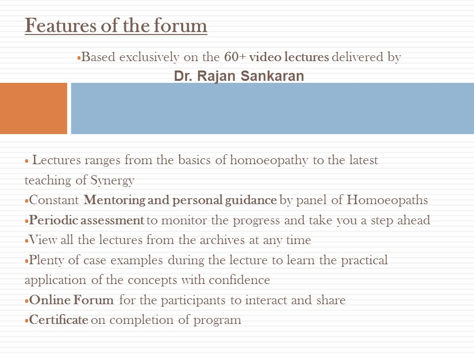 Features of the forum Based exclusively on the 60+ video lectures delivered by Dr. Rajan Sankaran.