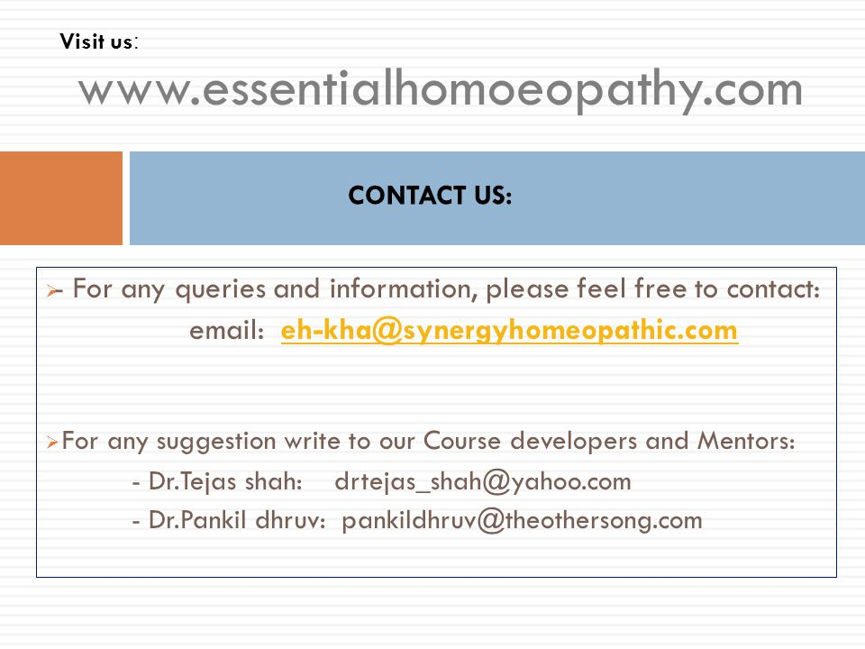 Visit us: www.essentialhomoeopathy.com. CONTACT US: - For any queries and information, please feel free to contact: