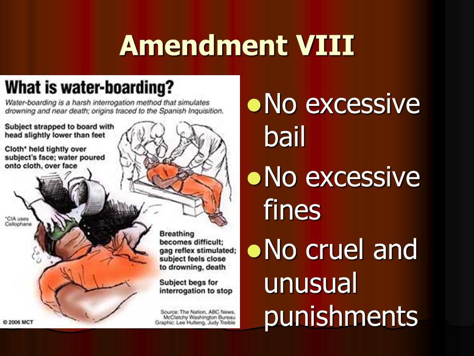 Amendment VIII No excessive bail No excessive fines No cruel and unusual punishments