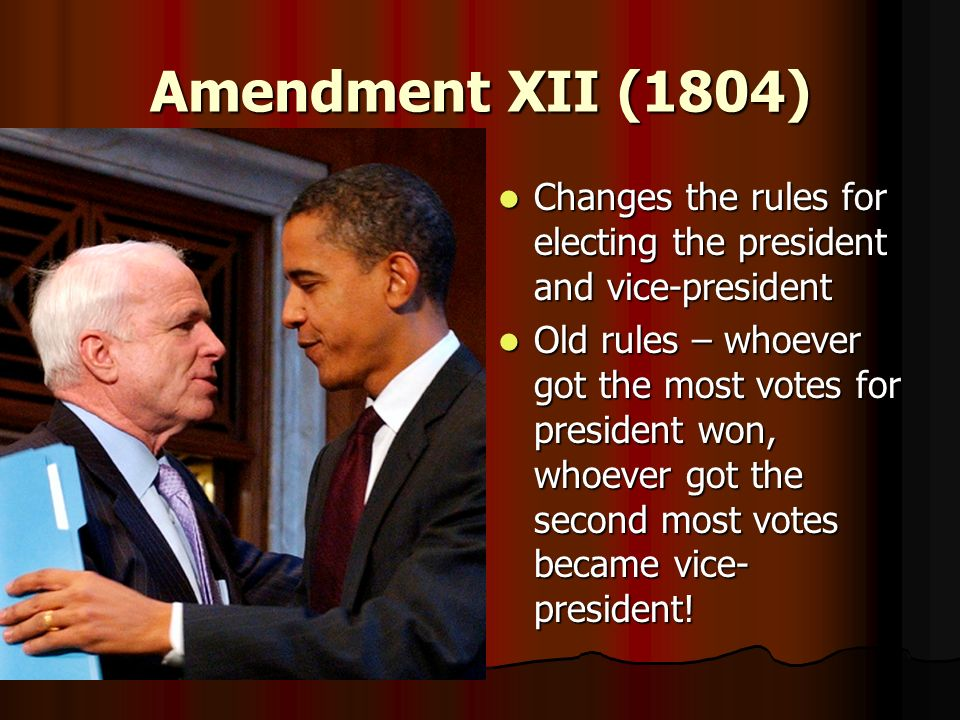 Amendment XII (1804)Changes the rules for electing the president and vice-president.